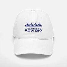 I'd Rather Be Rowing Baseball Baseball Cap