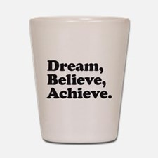 Dream Believe Achieve Shot Glass