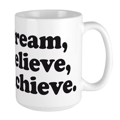 Dream Believe Achieve Large Mug