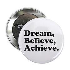 "Dream Believe Achieve 2.25"" Button"