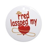 Fred Lassoed My Heart Ornament (Round)