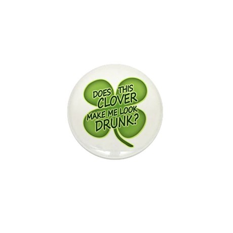 Does This Clover Make Me Look Drunk Mini Button