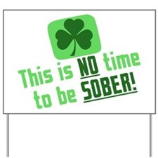 This is NO time to be SOBER Yard Sign
