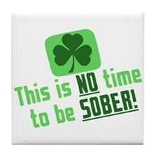 This is NO time to be SOBER Tile Coaster