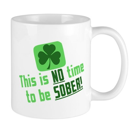 This is NO time to be SOBER Mug