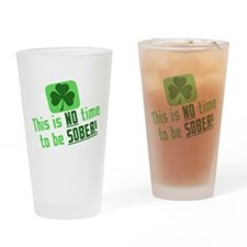 This is NO time to be SOBER Drinking Glass