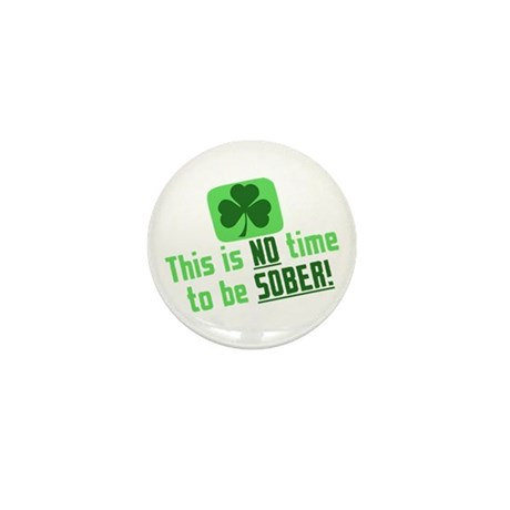 This is NO time to be SOBER Mini Button