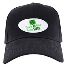 This is NO time to be SOBER Baseball Hat