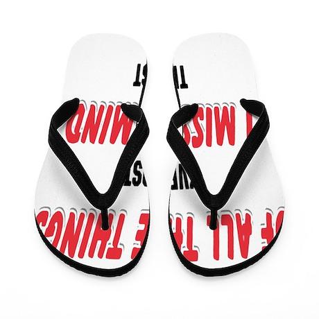 I Miss My Mind Flip Flops