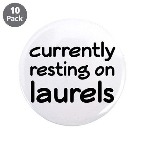 """Currently Resting On Laurels 3.5"""" Button (10"""
