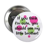 "Think I'm Cute - Little Broth 2.25"" Button"