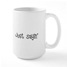 Just Sayin life is good font black Mugs