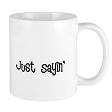 Just Sayin life is good font black Mugs