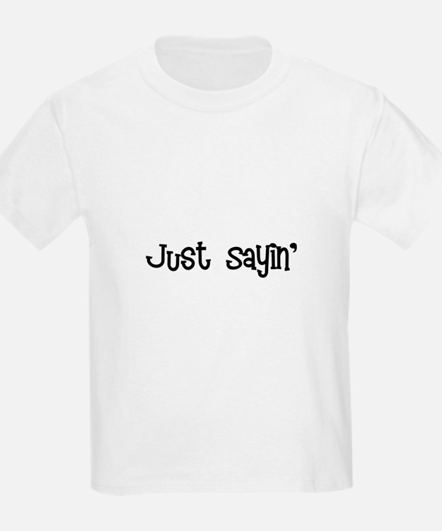 Just Sayin life is good font black T-Shirt