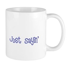 Funny Just say Mug