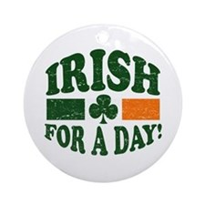 Irish for a day Ornament (Round)