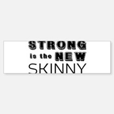 STRONG IS THE NEW SKINNY Bumper Bumper Sticker