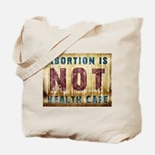Abortion Is NOT Health Care Tote Bag