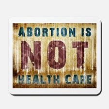Abortion Is NOT Health Care Mousepad