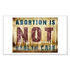 Abortion Is NOT Health Care Decal