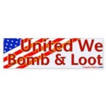 United We Bomb and Loot Bumper Sticker
