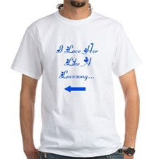 """For Him : """"I love her like a lovesong"""" Shirt"""