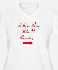 """For Her : """"I love him like a lovesong"""" T-Shirt"""