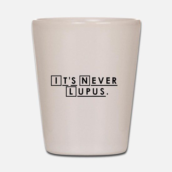 It's never Lupus Shot Glass