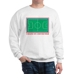 Belong on a Soccer Field Sweatshirt
