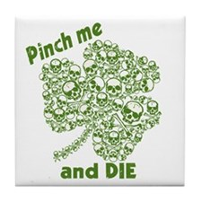 Pinch Me and Die Funny Irish Tile Coaster