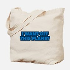 I want off this planet Tote Bag