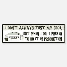 Don't Always Test My Code Bumper Bumper Sticker