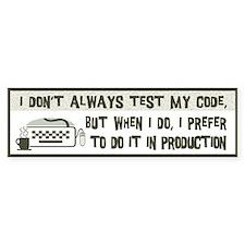Don't Always Test My Code Bumper Sticker