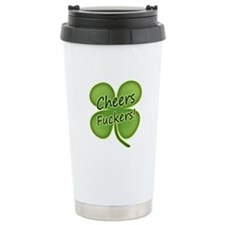 Cheers Fuckers! Funny Irish Travel Mug