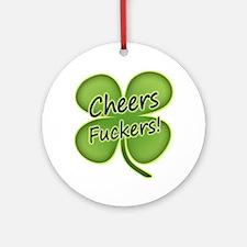 Cheers Fuckers! Funny Irish Ornament (Round)