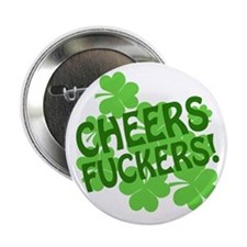 "Cheers Fuckers Offensive Irish 2.25"" Button"