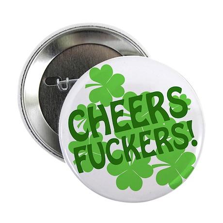 "Cheers Fuckers Offensive Irish 2.25"" Button"