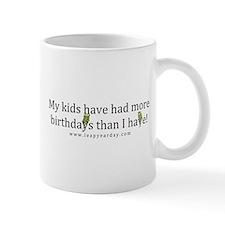My Kids Have Had More Birthdays Than I Have! Mug