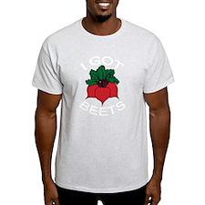I Got Beets T-Shirt