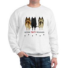 Nothin' Butt Belgians Sweatshirt