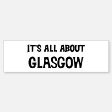 All about Glasgow Bumper Bumper Bumper Sticker