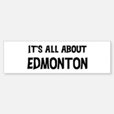 All about Edmonton Bumper Bumper Bumper Sticker