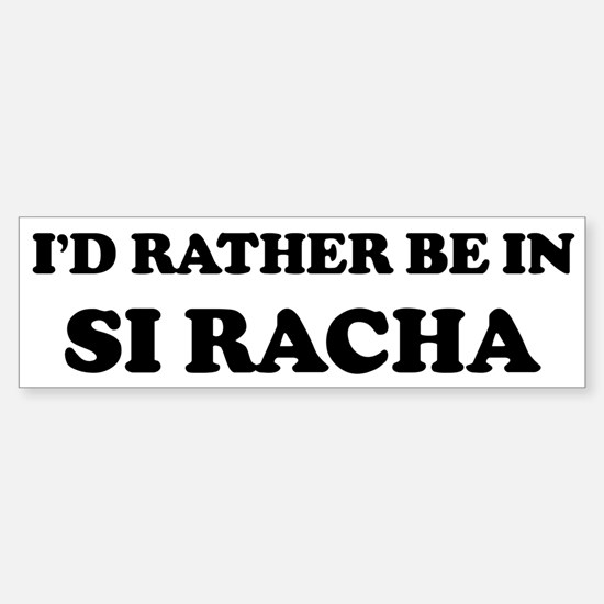Rather be in Si Racha Bumper Bumper Bumper Sticker