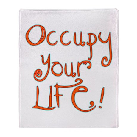 Occupy Your Life Throw Blanket