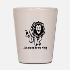 Good to Be King Shot Glass
