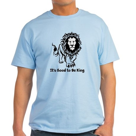 Good to Be King Light T-Shirt