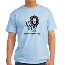 Good to Be King T-Shirt
