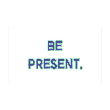 Be Present. 35x21 Wall Decal