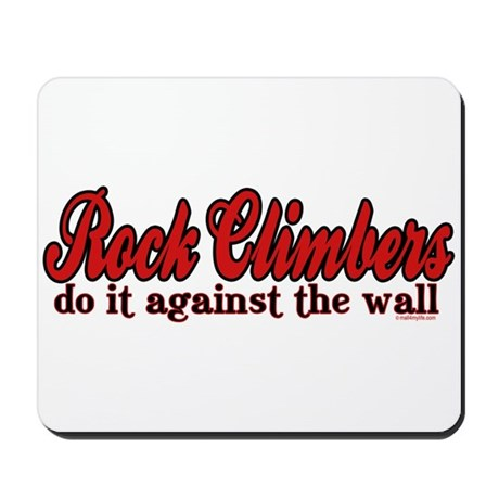 Rock Climbers Do It Against the Wall Mousepad