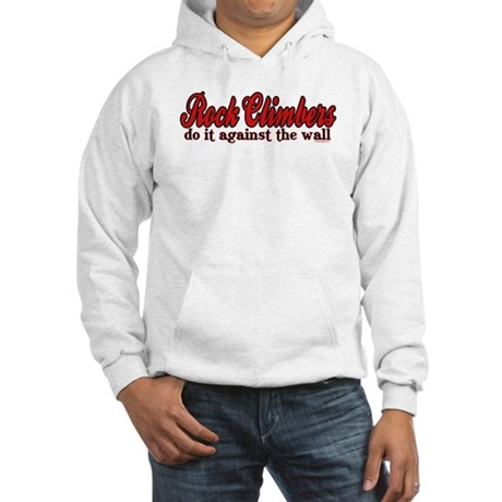 Rock Climbers Do It Against the Wall Hooded Sweats